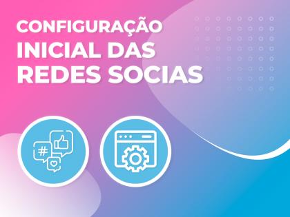 Configuração Inicial das Redes Sociais